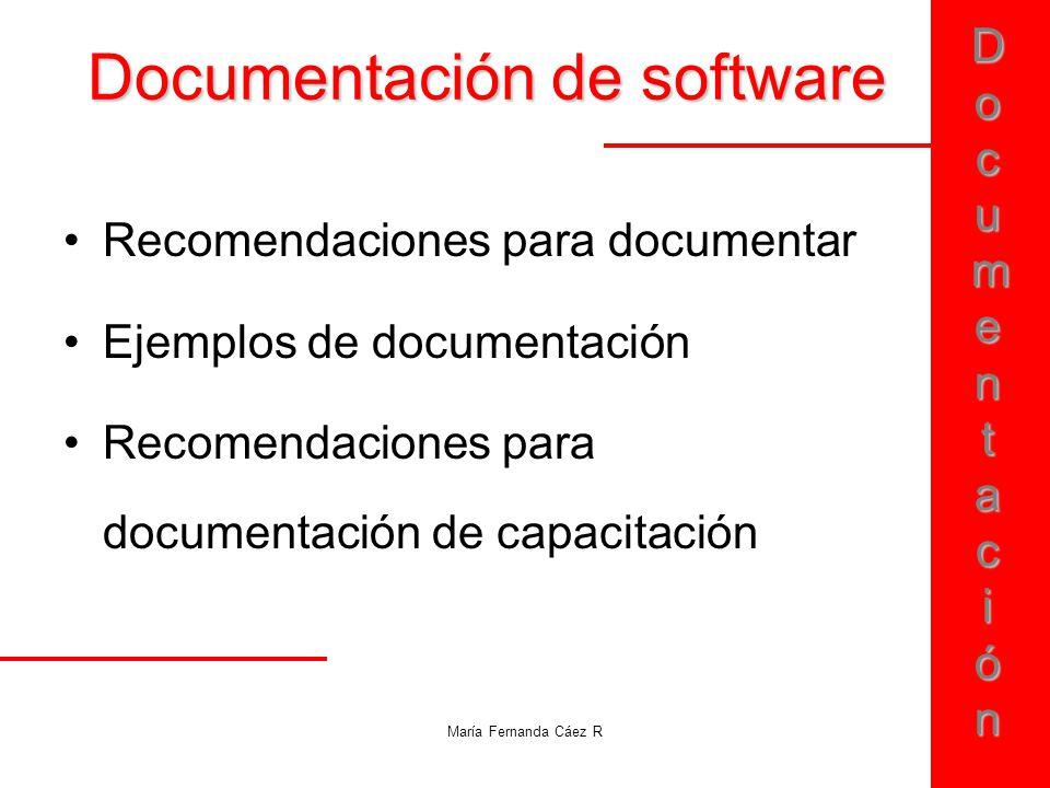 DocumentaciónDocumentaciónDocumentaciónDocumentación María Fernanda Cáez R Documentación de software Recomendaciones para documentar Ejemplos de docum