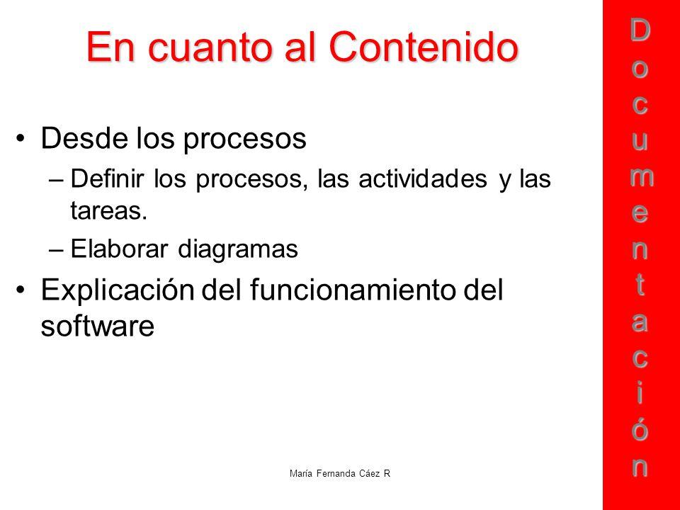 DocumentaciónDocumentaciónDocumentaciónDocumentación María Fernanda Cáez R En cuanto al Contenido Desde los procesos –Definir los procesos, las activi