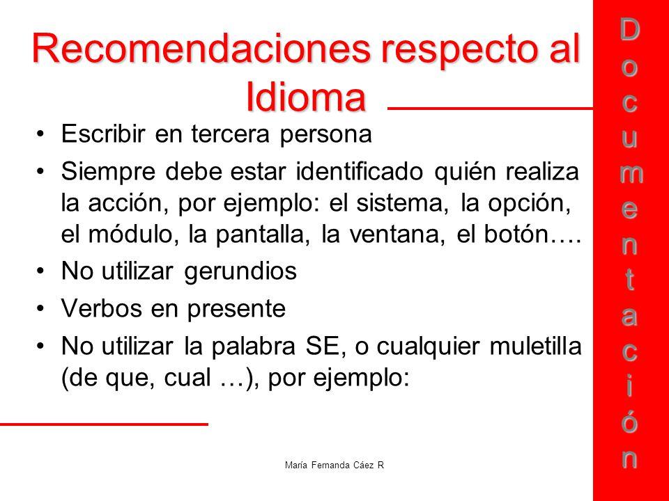 DocumentaciónDocumentaciónDocumentaciónDocumentación María Fernanda Cáez R Recomendaciones respecto al Idioma Escribir en tercera persona Siempre debe