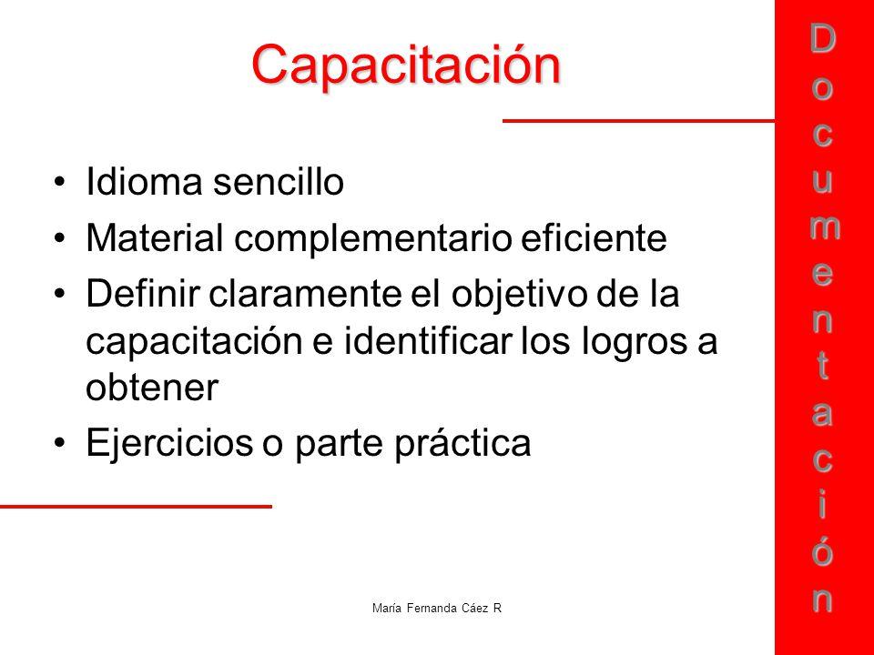 DocumentaciónDocumentaciónDocumentaciónDocumentación María Fernanda Cáez R Capacitación Idioma sencillo Material complementario eficiente Definir clar