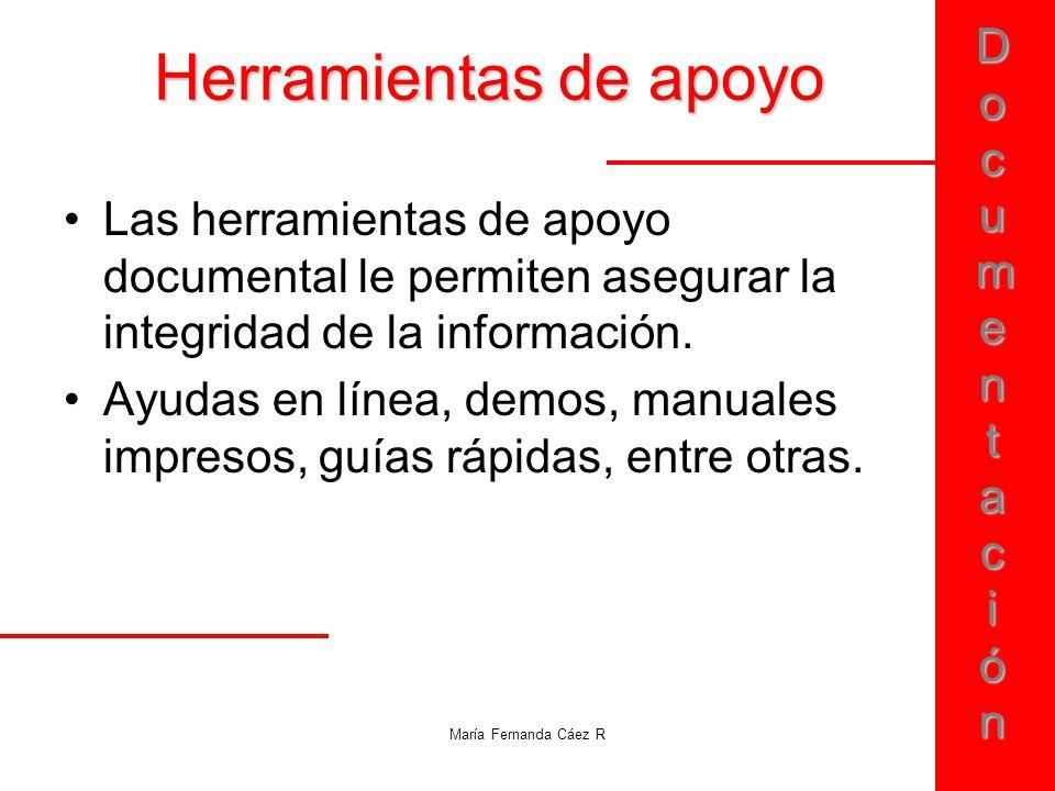 DocumentaciónDocumentaciónDocumentaciónDocumentación María Fernanda Cáez R Herramientas de apoyo Las herramientas de apoyo documental le permiten aseg
