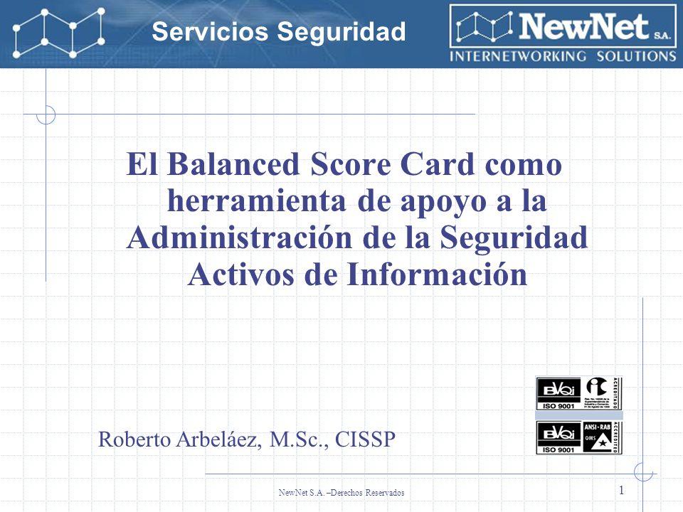 Servicios Seguridad NewNet S.A. –Derechos Reservados 1 El Balanced Score Card como herramienta de apoyo a la Administración de la Seguridad Activos de