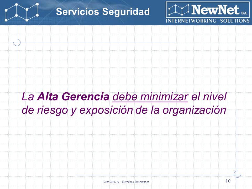 Servicios Seguridad NewNet S.A. –Derechos Reservados 10 La Alta Gerencia debe minimizar el nivel de riesgo y exposición de la organización