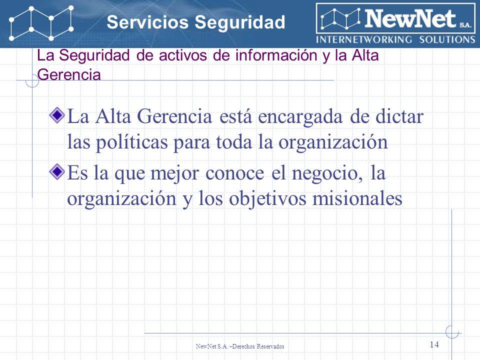 Servicios Seguridad NewNet S.A. –Derechos Reservados 14 La Seguridad de activos de información y la Alta Gerencia La Alta Gerencia está encargada de d