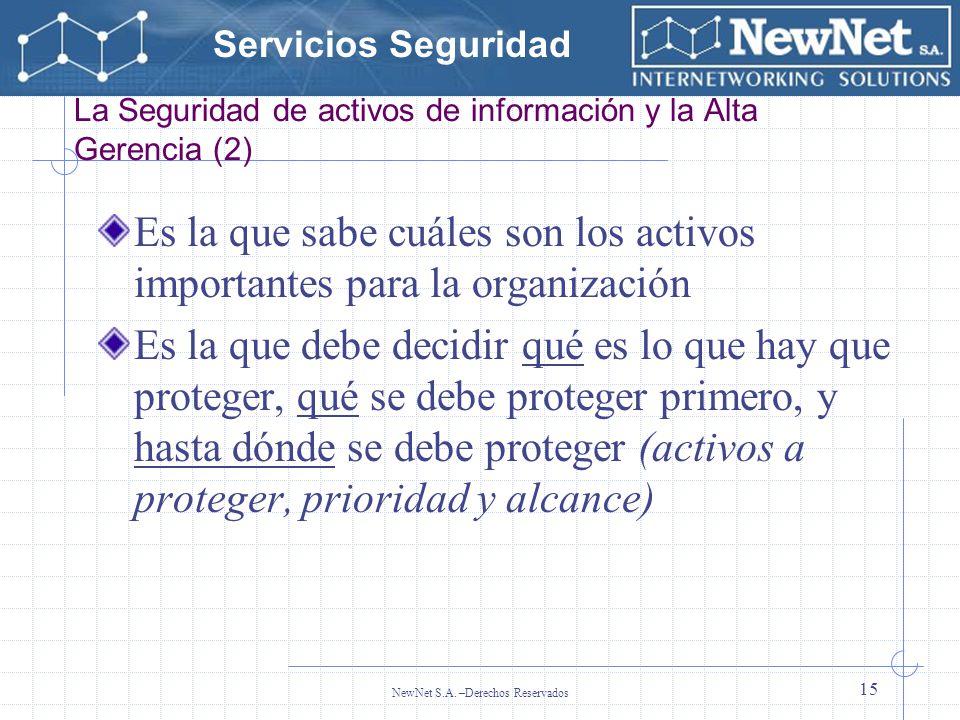 Servicios Seguridad NewNet S.A. –Derechos Reservados 15 La Seguridad de activos de información y la Alta Gerencia (2) Es la que sabe cuáles son los ac