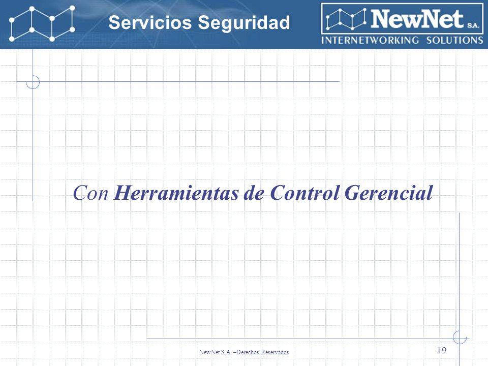 Servicios Seguridad NewNet S.A. –Derechos Reservados 19 Con Herramientas de Control Gerencial