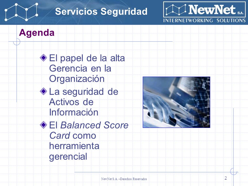 Servicios Seguridad NewNet S.A. –Derechos Reservados 2 Agenda El papel de la alta Gerencia en la Organización La seguridad de Activos de Información E