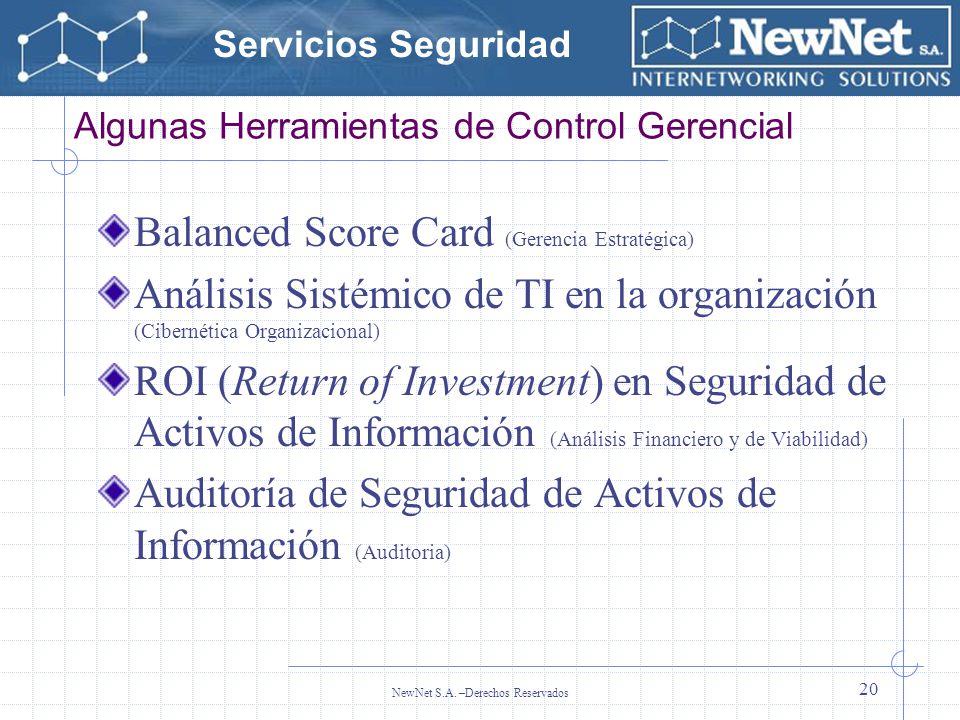 Servicios Seguridad NewNet S.A. –Derechos Reservados 20 Algunas Herramientas de Control Gerencial Balanced Score Card (Gerencia Estratégica) Análisis