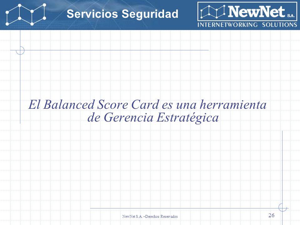 Servicios Seguridad NewNet S.A. –Derechos Reservados 26 El Balanced Score Card es una herramienta de Gerencia Estratégica