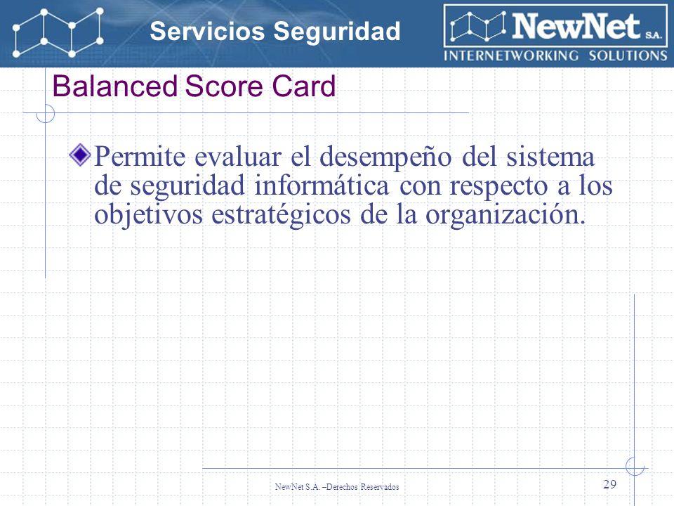 Servicios Seguridad NewNet S.A. –Derechos Reservados 29 Balanced Score Card Permite evaluar el desempeño del sistema de seguridad informática con resp