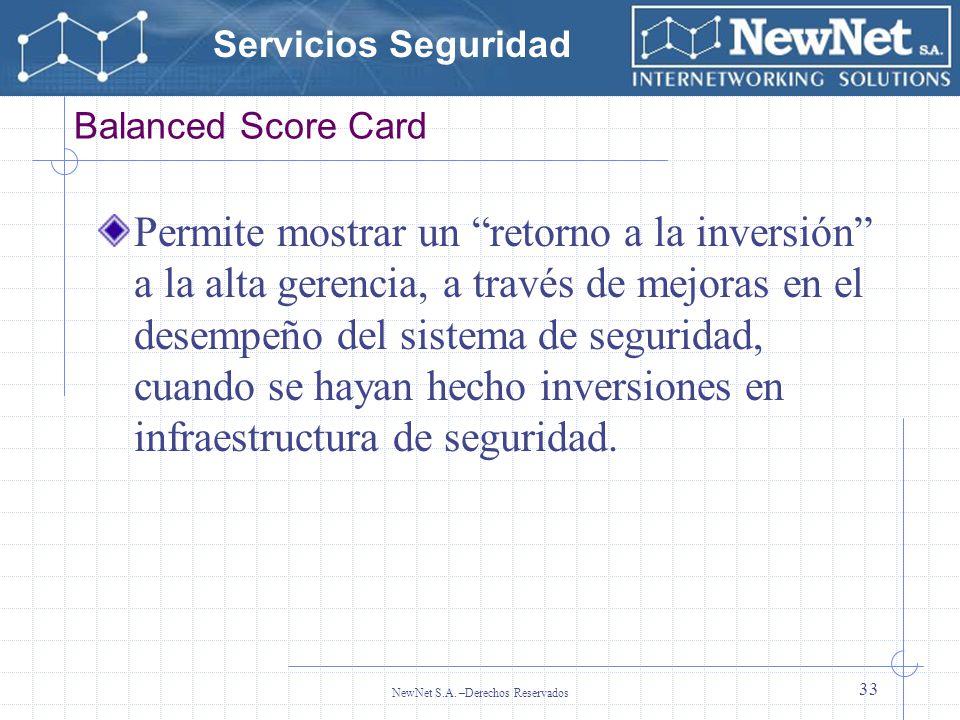 Servicios Seguridad NewNet S.A. –Derechos Reservados 33 Balanced Score Card Permite mostrar un retorno a la inversión a la alta gerencia, a través de