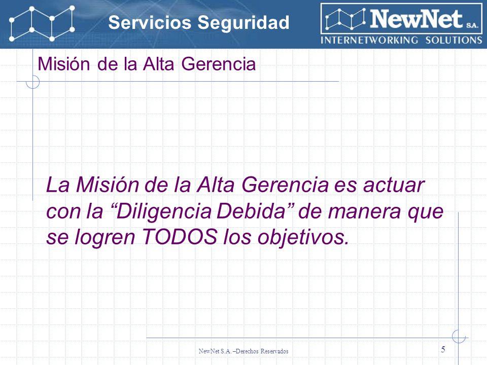 Servicios Seguridad NewNet S.A. –Derechos Reservados 5 La Misión de la Alta Gerencia es actuar con la Diligencia Debida de manera que se logren TODOS