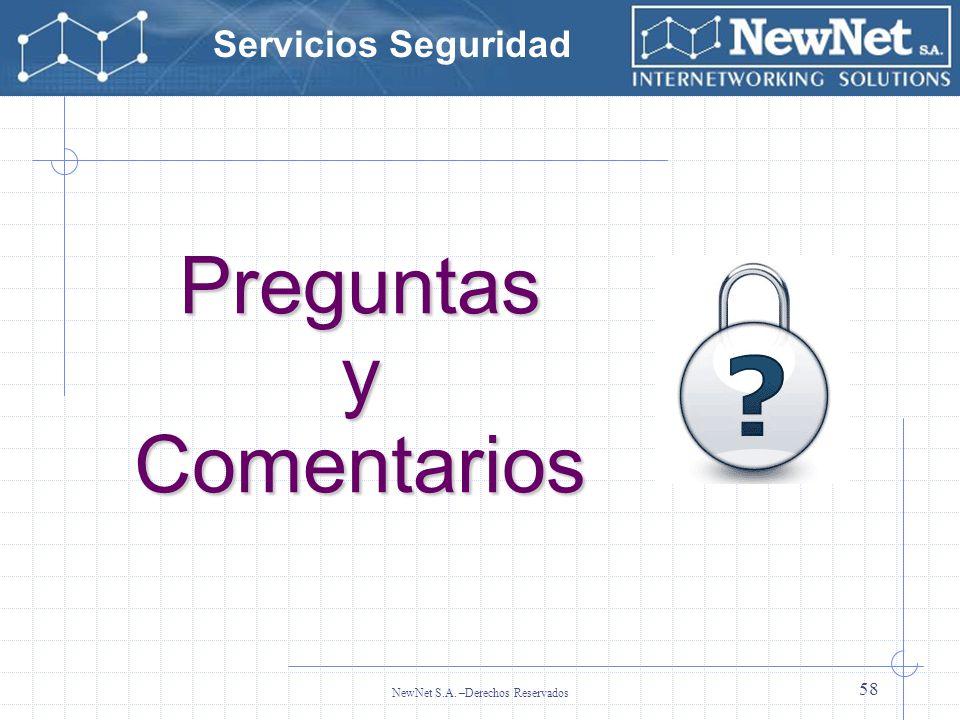 Servicios Seguridad NewNet S.A. –Derechos Reservados 58 Preguntas y Comentarios