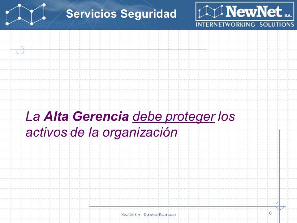 Servicios Seguridad NewNet S.A. –Derechos Reservados 9 La Alta Gerencia debe proteger los activos de la organización
