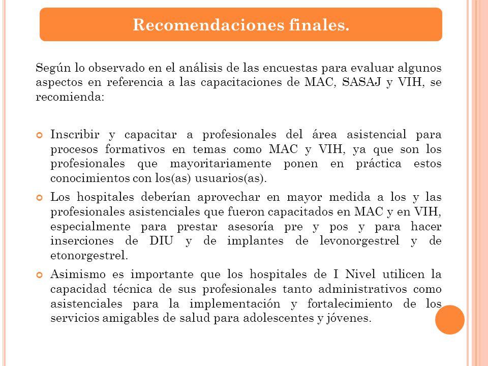 Según lo observado en el análisis de las encuestas para evaluar algunos aspectos en referencia a las capacitaciones de MAC, SASAJ y VIH, se recomienda