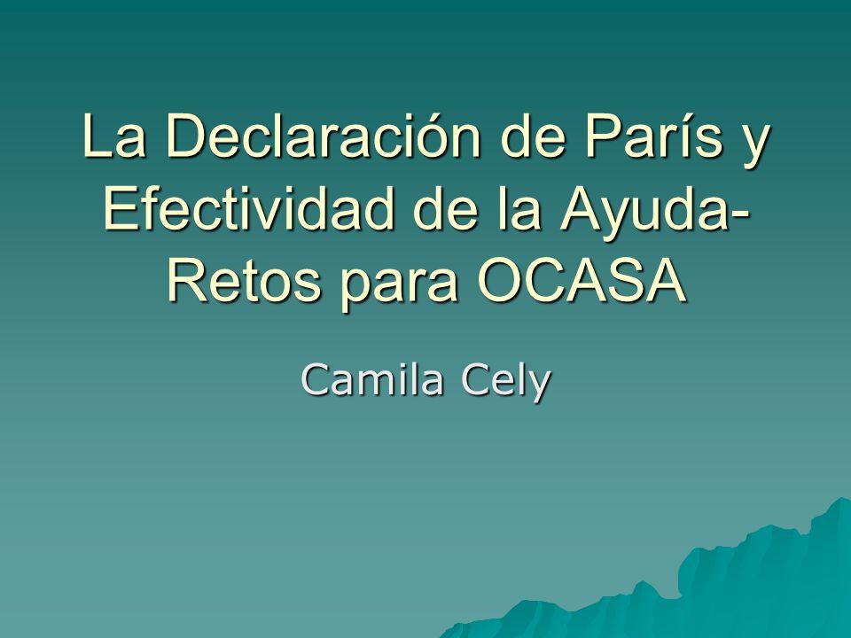 La Declaración de París y Efectividad de la Ayuda- Retos para OCASA Camila Cely