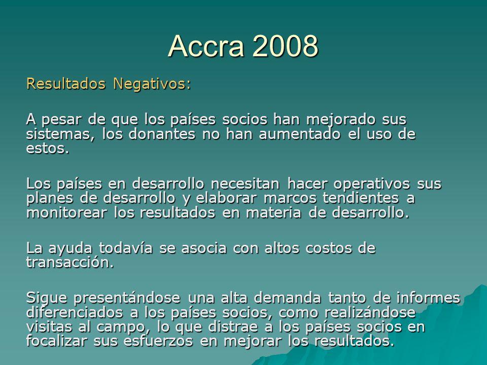 Accra 2008 Resultados Negativos: A pesar de que los países socios han mejorado sus sistemas, los donantes no han aumentado el uso de estos.