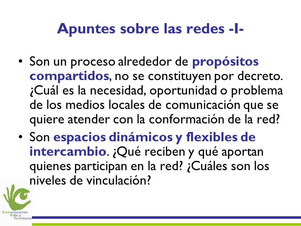 Apuntes sobre las redes -I- Son un proceso alrededor de propósitos compartidos, no se constituyen por decreto. ¿Cuál es la necesidad, oportunidad o pr