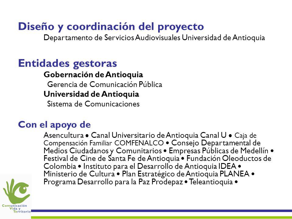 Diseño y coordinación del proyecto Departamento de Servicios Audiovisuales Universidad de Antioquia Entidades gestoras Gobernación de Antioquia Gerenc