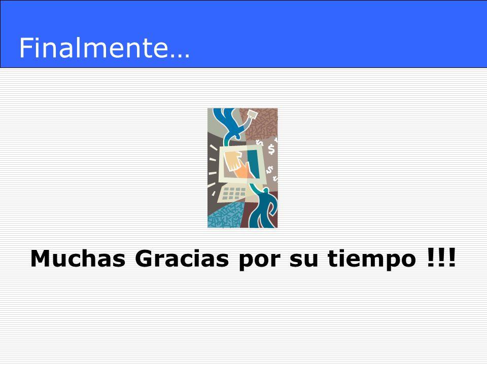 Finalmente… Muchas Gracias por su tiempo !!!