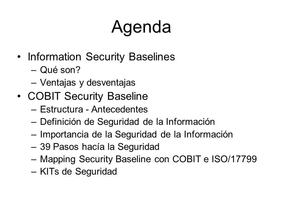 Agenda Information Security Baselines –Qué son? –Ventajas y desventajas COBIT Security Baseline –Estructura - Antecedentes –Definición de Seguridad de