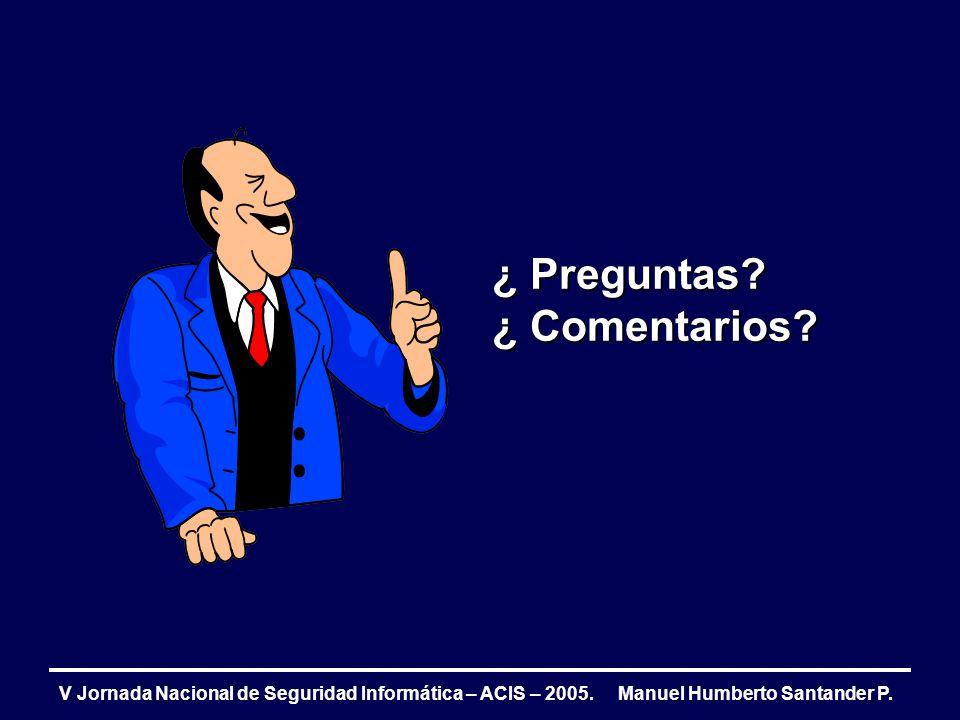 V Jornada Nacional de Seguridad Informática – ACIS – 2005. Manuel Humberto Santander P. ¿ Preguntas? ¿ Comentarios?
