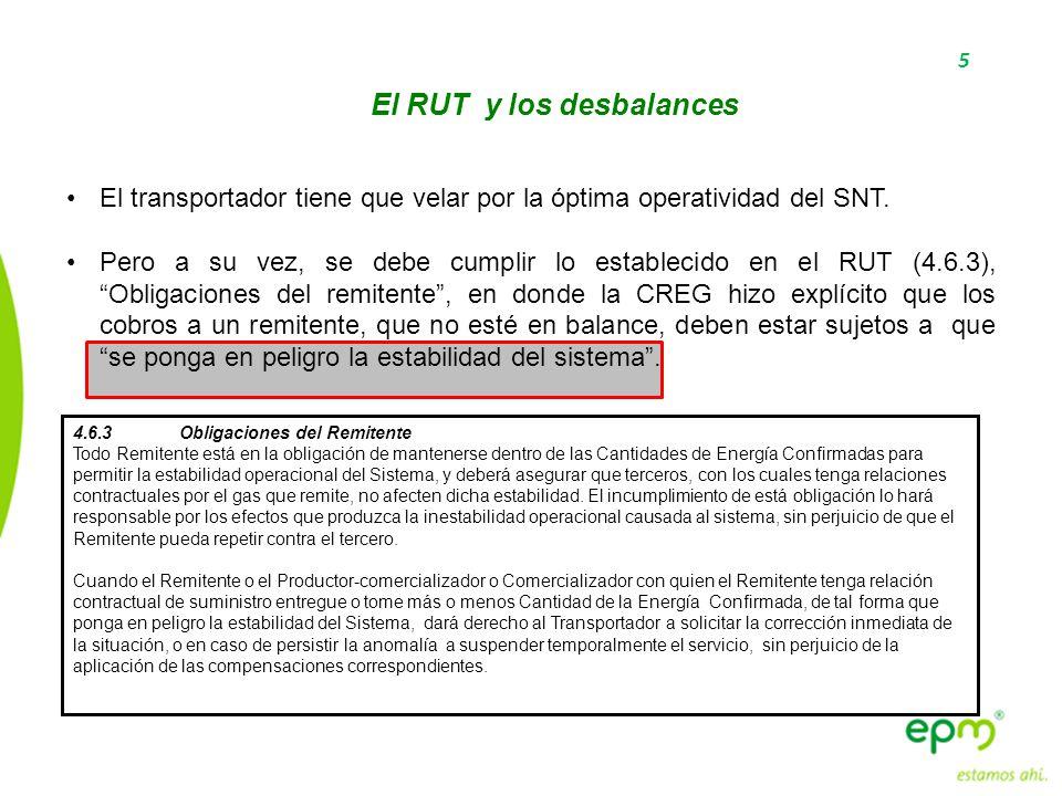 5 El RUT y los desbalances El transportador tiene que velar por la óptima operatividad del SNT. Pero a su vez, se debe cumplir lo establecido en el RU