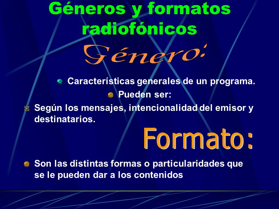 Géneros y formatos radiofónicos Características generales de un programa. Pueden ser: Según los mensajes, intencionalidad del emisor y destinatarios.