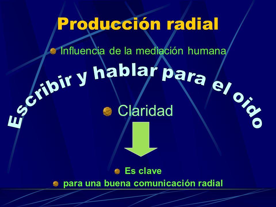 Producción radial Influencia de la mediación humana Claridad Es clave para una buena comunicación radial