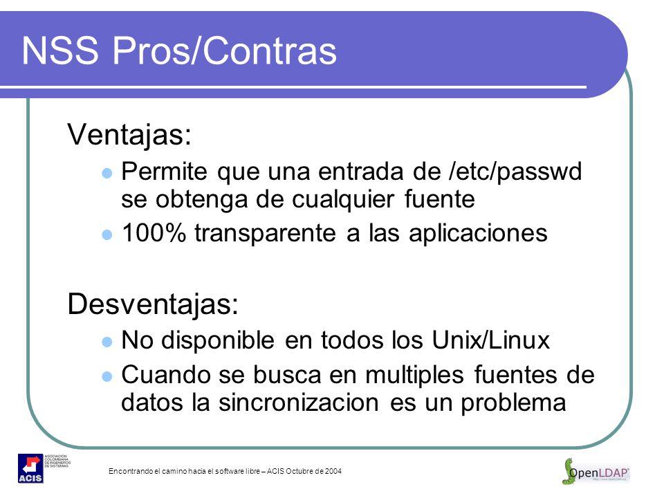 Encontrando el camino hacia el software libre – ACIS Octubre de 2004 NSS Pros/Contras Ventajas: Permite que una entrada de /etc/passwd se obtenga de c