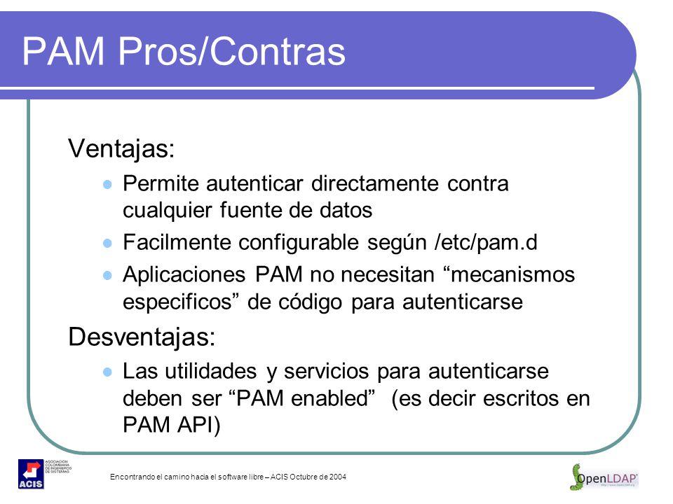 Encontrando el camino hacia el software libre – ACIS Octubre de 2004 PAM Pros/Contras Ventajas: Permite autenticar directamente contra cualquier fuent
