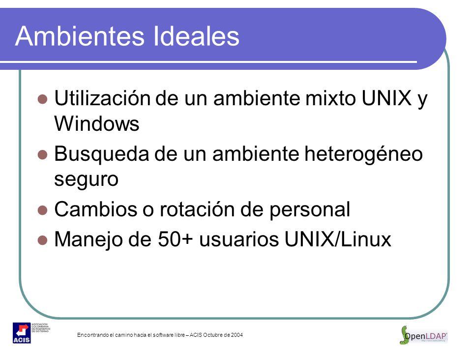 Encontrando el camino hacia el software libre – ACIS Octubre de 2004 Ambientes Ideales Utilización de un ambiente mixto UNIX y Windows Busqueda de un