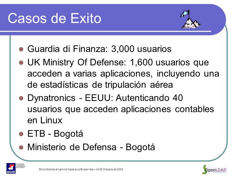 Encontrando el camino hacia el software libre – ACIS Octubre de 2004 Casos de Exito Guardia di Finanza: 3,000 usuarios UK Ministry Of Defense: 1,600 u