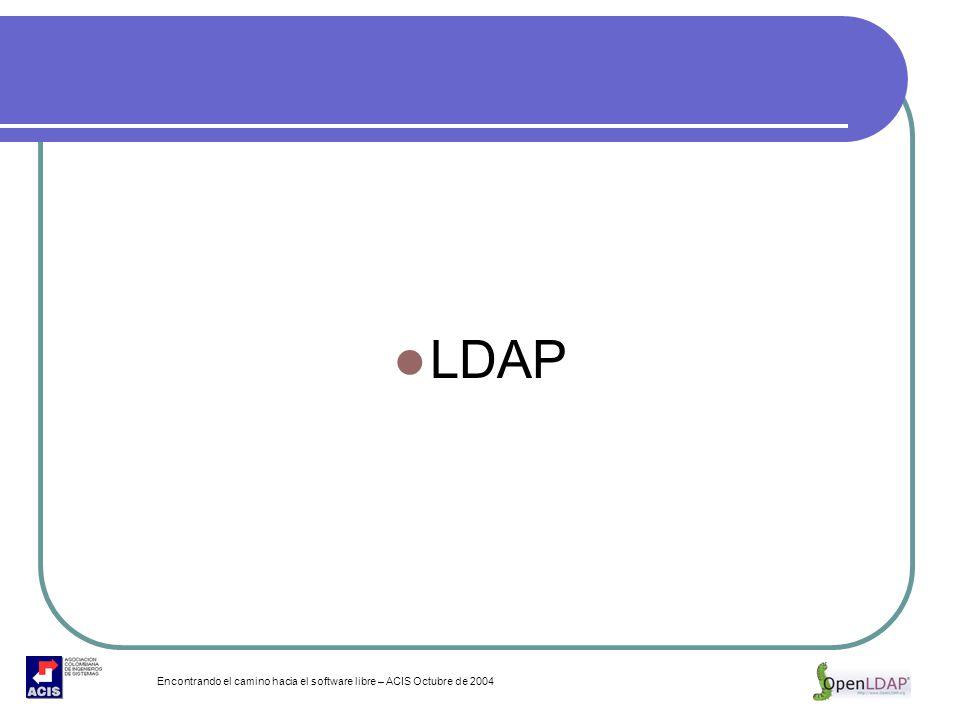 Encontrando el camino hacia el software libre – ACIS Octubre de 2004 LDAP