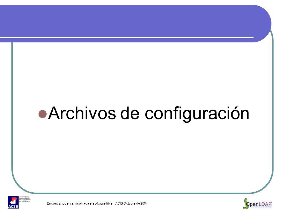 Encontrando el camino hacia el software libre – ACIS Octubre de 2004 Archivos de configuración