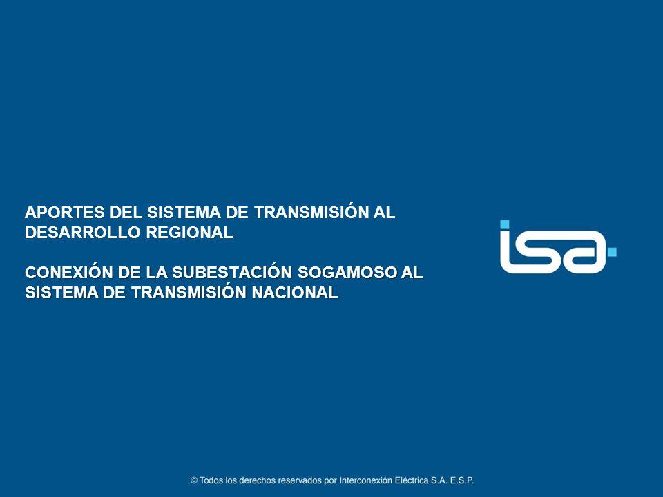 CONEXIÓN DE LA SUBESTACIÓN SOGAMOSO AL SISTEMA DE TRANSMISIÓN NACIONAL APORTES DEL SISTEMA DE TRANSMISIÓN AL DESARROLLO REGIONAL CONEXIÓN DE LA SUBEST