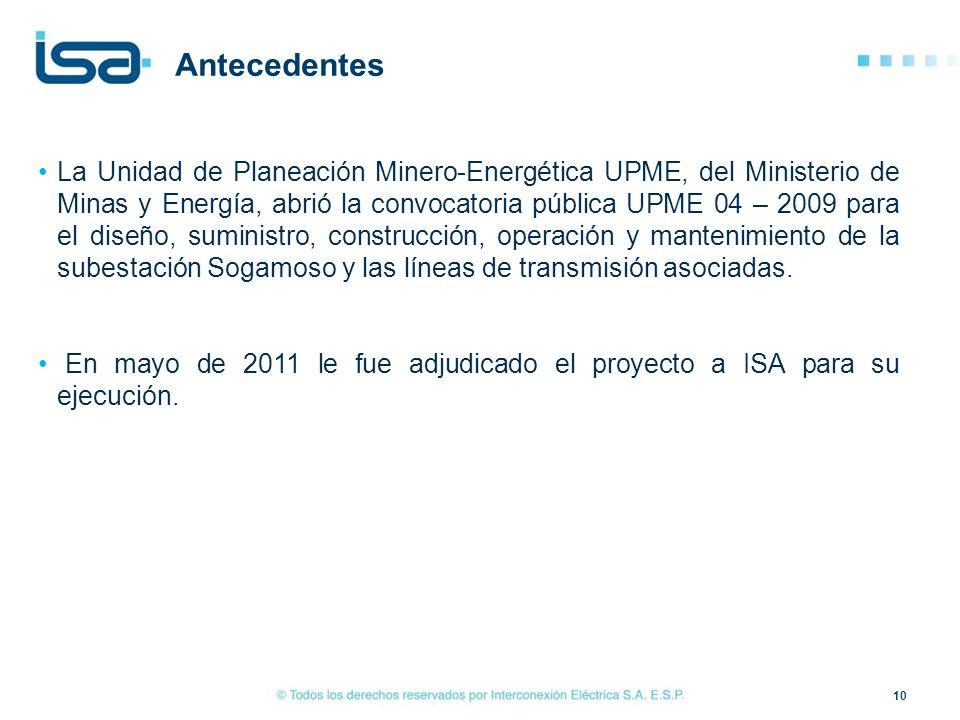 10 tonta Antecedentes La Unidad de Planeación Minero-Energética UPME, del Ministerio de Minas y Energía, abrió la convocatoria pública UPME 04 – 2009