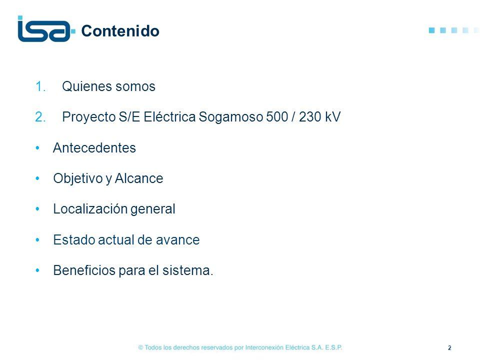 2 tonta Contenido 1.Quienes somos 2.Proyecto S/E Eléctrica Sogamoso 500 / 230 kV Antecedentes Objetivo y Alcance Localización general Estado actual de