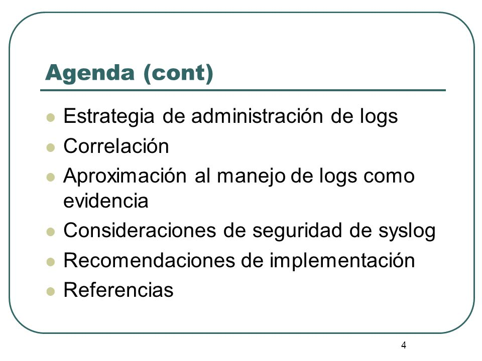 4 Agenda (cont) Estrategia de administración de logs Correlación Aproximación al manejo de logs como evidencia Consideraciones de seguridad de syslog