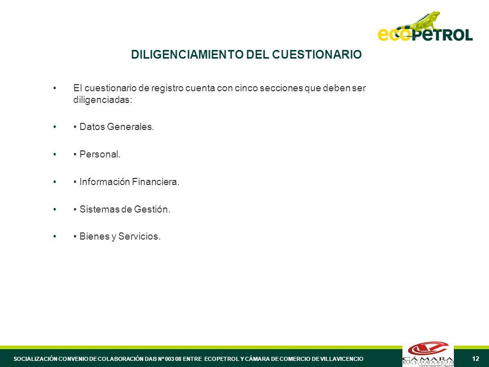 12 DILIGENCIAMIENTO DEL CUESTIONARIO El cuestionario de registro cuenta con cinco secciones que deben ser diligenciadas: Datos Generales.