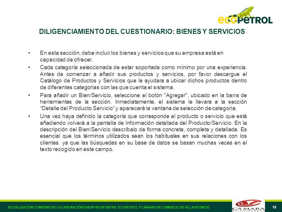 18 DILIGENCIAMIENTO DEL CUESTIONARIO: BIENES Y SERVICIOS En esta sección, debe incluir los bienes y servicios que su empresa está en capacidad de ofrecer.