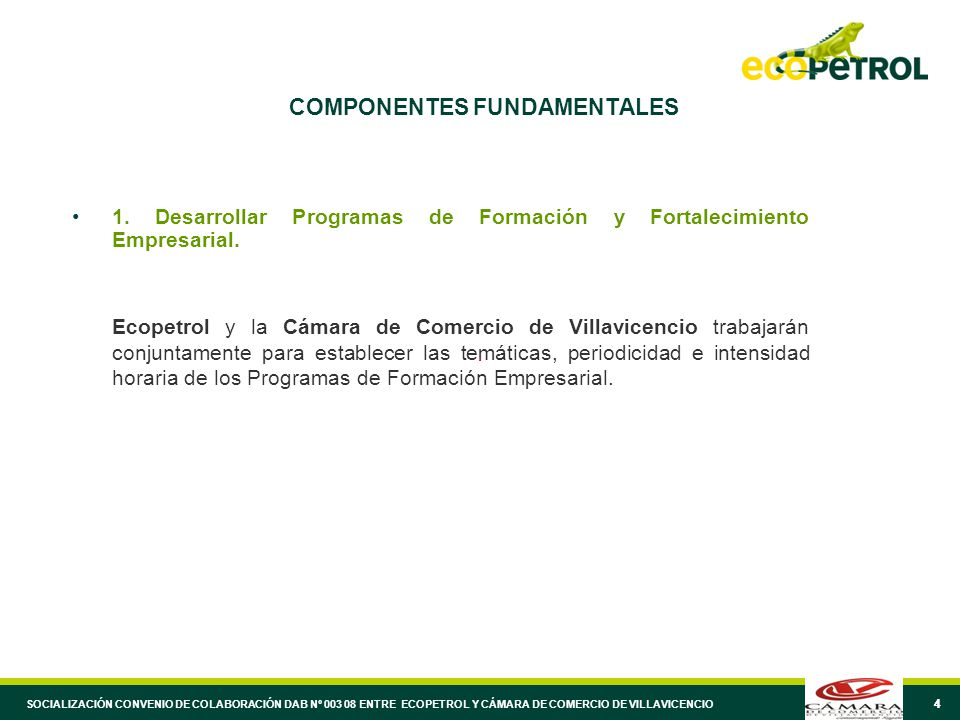 44 COMPONENTES FUNDAMENTALES 1. Desarrollar Programas de Formación y Fortalecimiento Empresarial. Ecopetrol y la Cámara de Comercio de Villavicencio t