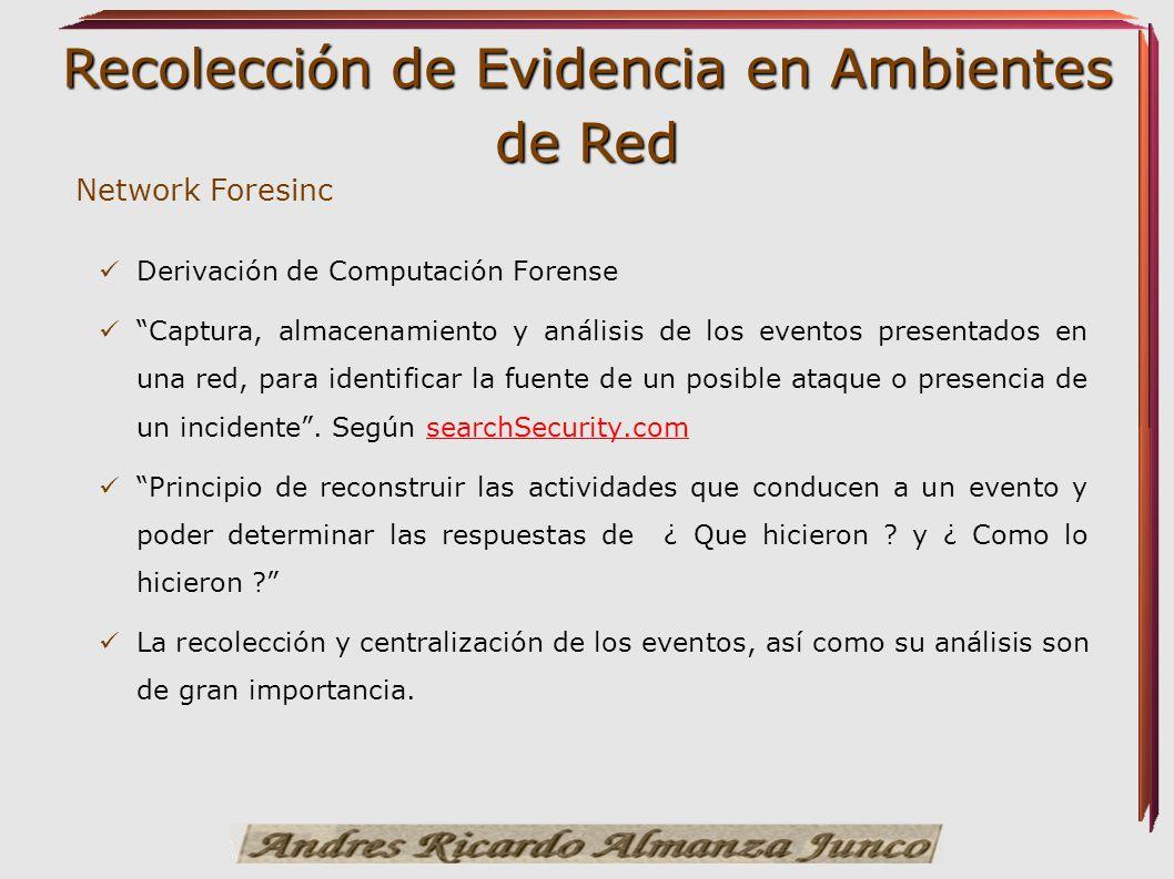Recolección de Evidencia en Ambientes de Red Derivación de Computación Forense Captura, almacenamiento y análisis de los eventos presentados en una re