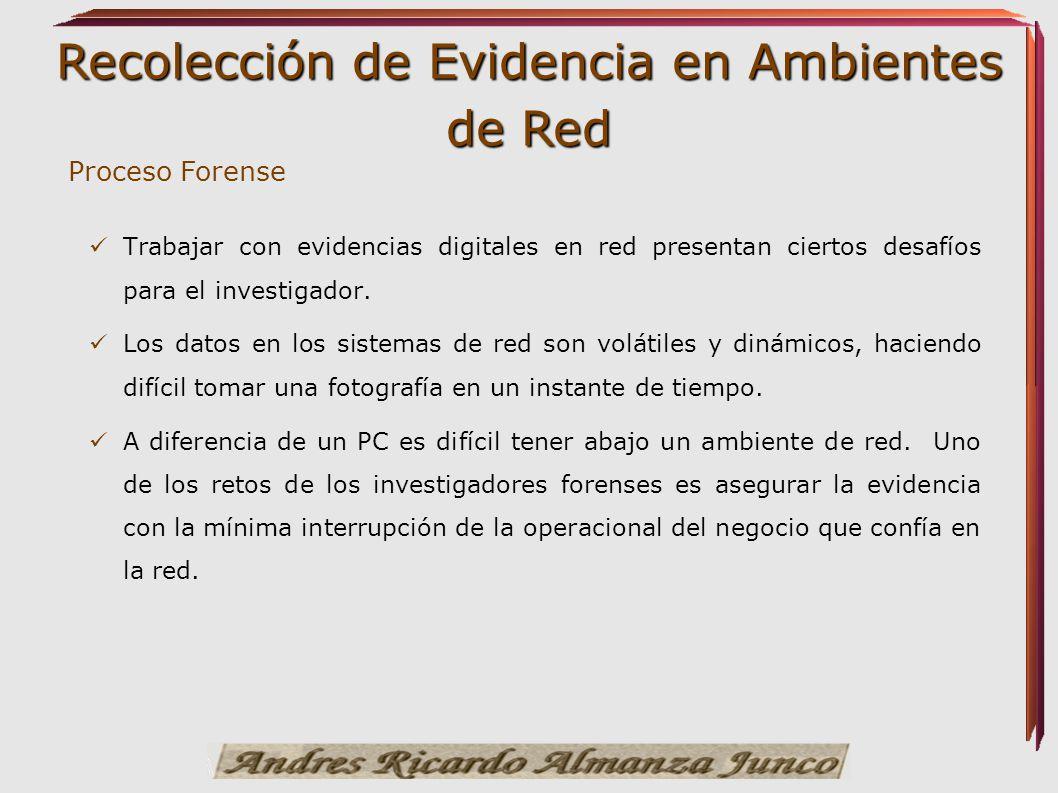 Recolección de Evidencia en Ambientes de Red Trabajar con evidencias digitales en red presentan ciertos desafíos para el investigador. Los datos en lo