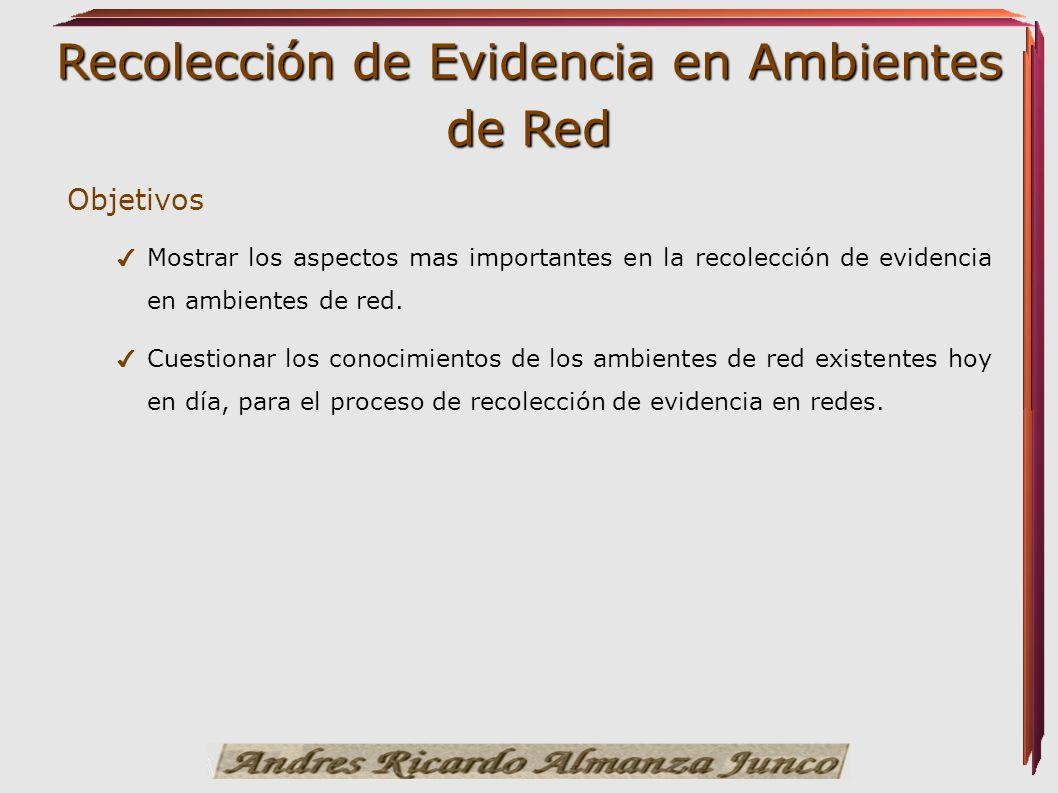 Recolección de Evidencia en Ambientes de Red Objetivos Mostrar los aspectos mas importantes en la recolección de evidencia en ambientes de red. Cuesti