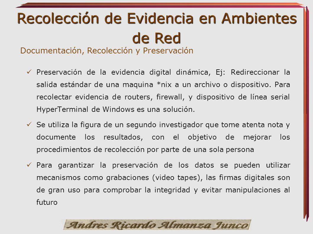 Recolección de Evidencia en Ambientes de Red Documentación, Recolección y Preservación Preservación de la evidencia digital dinámica, Ej: Redirecciona