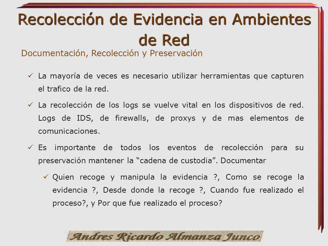 Recolección de Evidencia en Ambientes de Red Documentación, Recolección y Preservación La mayoría de veces es necesario utilizar herramientas que capt