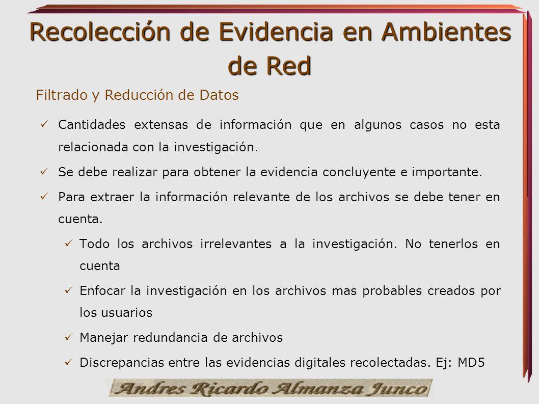 Recolección de Evidencia en Ambientes de Red Filtrado y Reducción de Datos Cantidades extensas de información que en algunos casos no esta relacionada