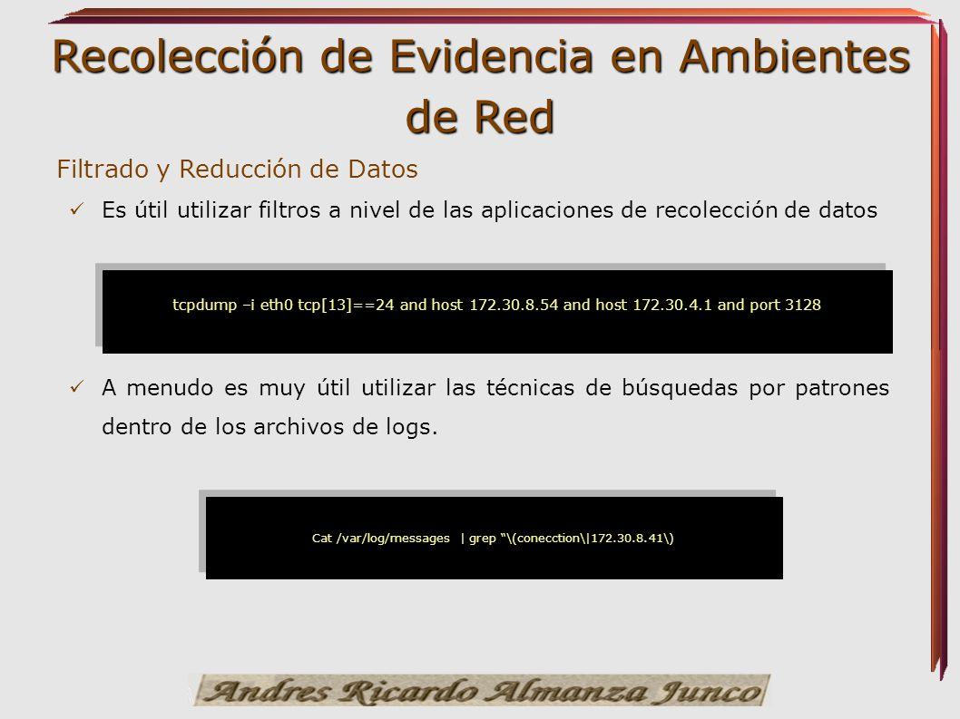 Recolección de Evidencia en Ambientes de Red tcpdump –i eth0 tcp[13]==24 and host 172.30.8.54 and host 172.30.4.1 and port 3128 Filtrado y Reducción d