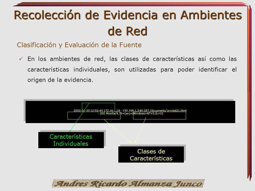 Recolección de Evidencia en Ambientes de Red Clasificación y Evaluación de la Fuente En los ambientes de red, las clases de características así como l